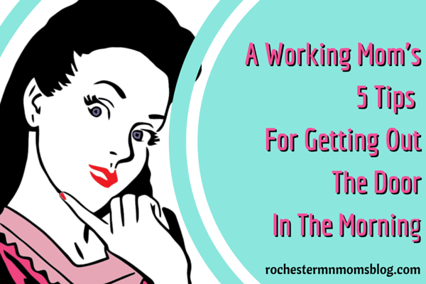 A Working Mom's 5 Tips For Getting Out The Door In the Morning | Rochester MN Moms Blog