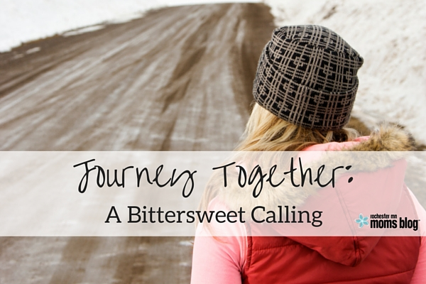 Journey Together: A Bittersweet Calling | Rochester MN Moms Blog