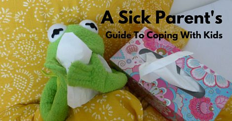 A Sick Parent's Guide To Coping With Kids   Rochester MN Moms Blog
