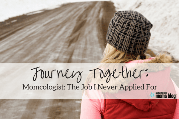 Momcologist: The Job I Never Applied For | Rochester MN Moms Blog