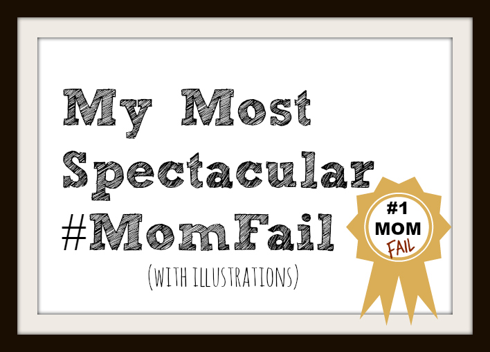 #MomFail (with Illustrations) | Rochester MN Moms Blog