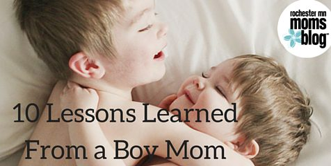 10 Lessons Learned From a Boy Mom | Rochester MN Moms Blog