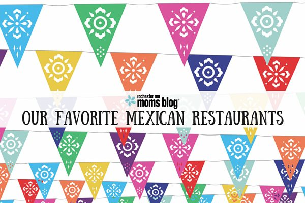 Our Favorite Mexican Restaurants | Rochester MN Moms Blog