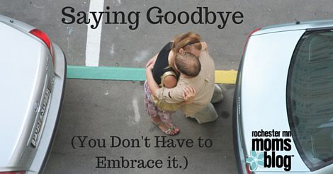 Saying Goodbye (You Don't Have to Embrace It.) | Rochester MN Moms Blog