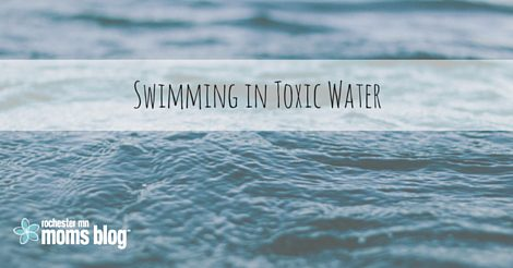 Swimming in Toxic Water   Rochester MN Moms Blog