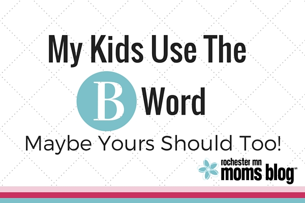 """My Kids Use the """"B"""" Word (Bored) 