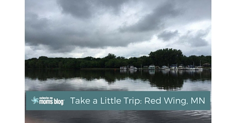 Take a Little Trip: Red Wing, MN | Rochester MN Moms Blog