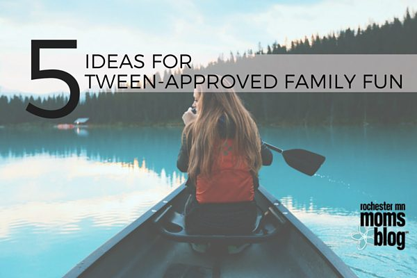 5 Ideas for Tween-Approved Family Fun | Rochester MN Moms Blog