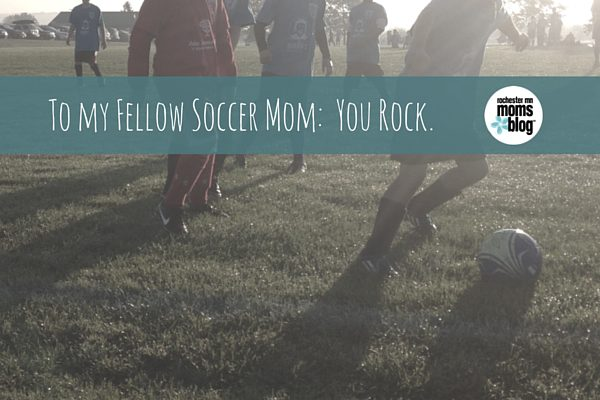 To My Fellow Soccer Mom: You Rock | Rochester MN Moms Blog