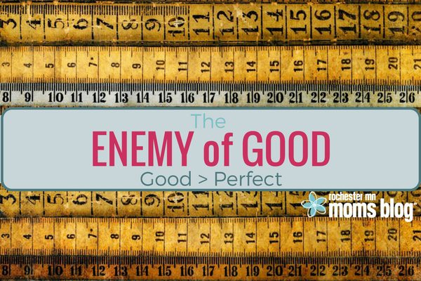 enemy of good, perfectionism, ideals, perfect, good,