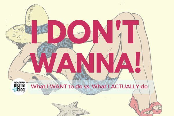 I really don't want to do somethings, but being I mom I can't always do what I want to do.